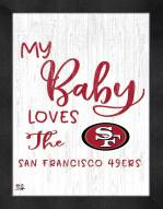 San Francisco 49ers My Baby Loves Framed Print